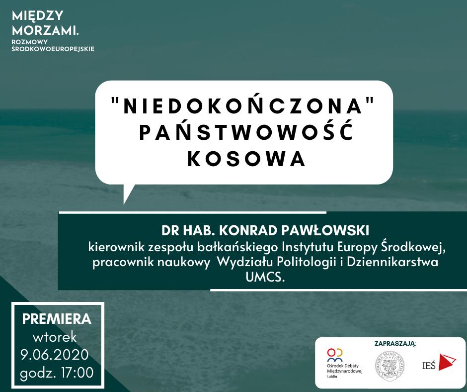 Między morzami. Rozmowy środkowoeuropejskie #2. dr hab. Konrad Pawłowski