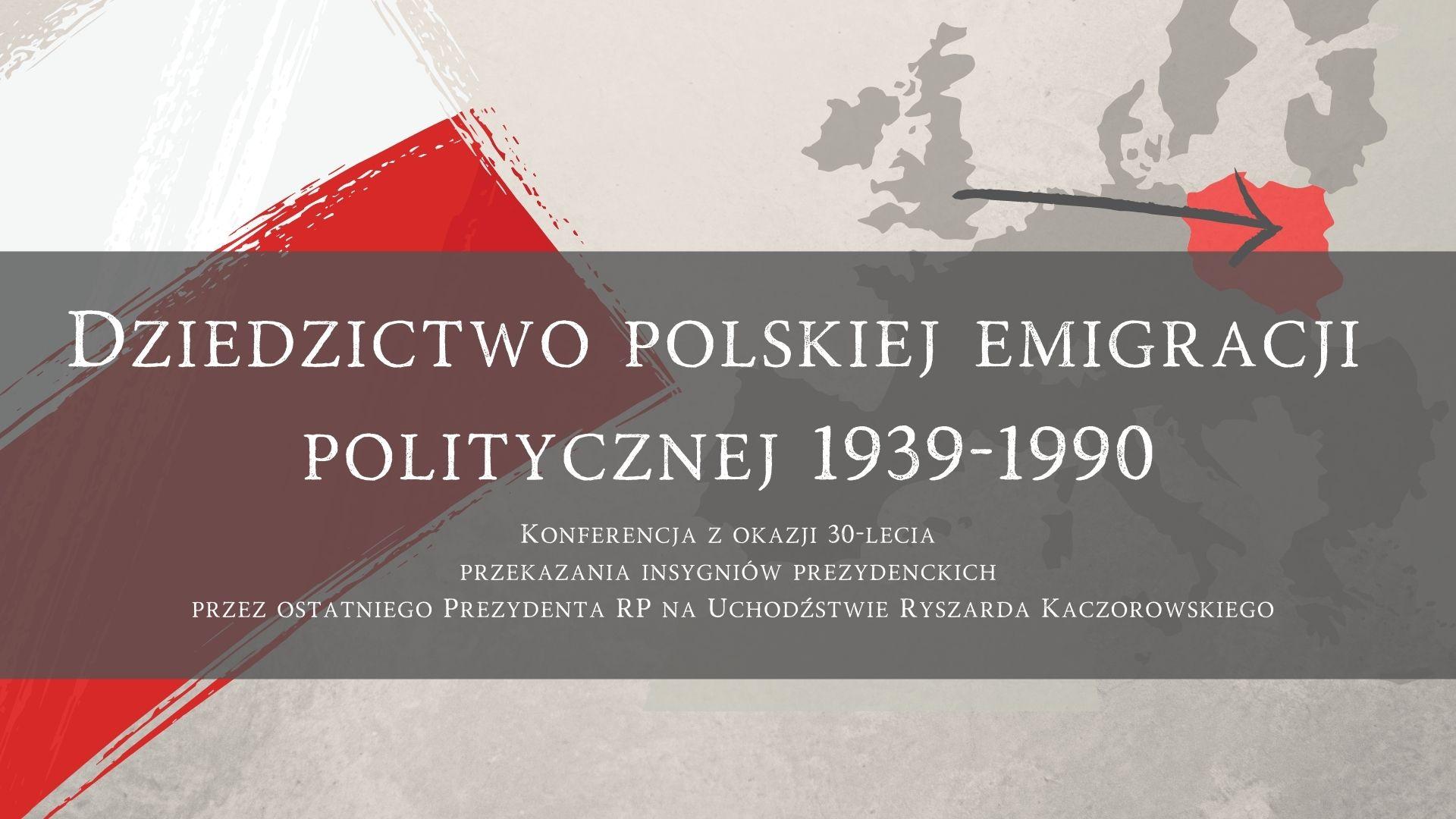 Dziedzictwo polskiej emigracji politycznej 1939-1990 – zapis konferencji