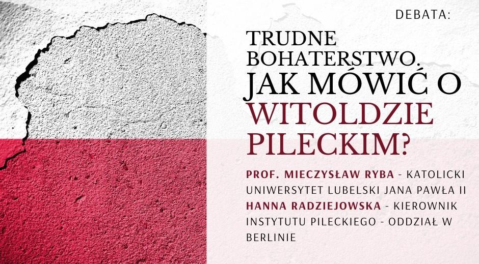 """Debata """"Trudne bohaterstwo. Jak mówić o Witoldzie Pileckim?"""""""